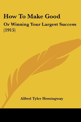 9781104868642: How To Make Good: Or Winning Your Largest Success (1915)