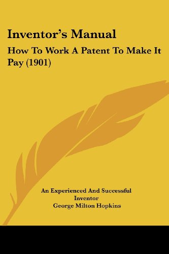 9781104870447: Inventor's Manual: How To Work A Patent To Make It Pay (1901)