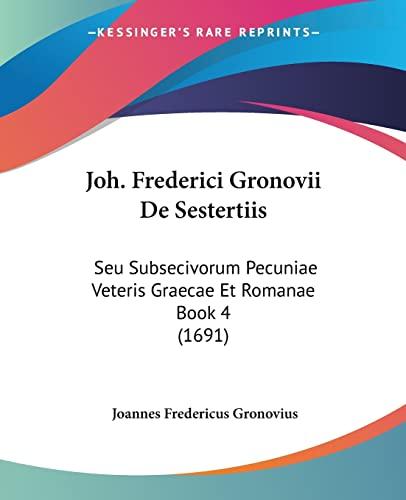 Joh Frederici Gronovii de Sestertiis Seu Subsecivorum: Joannes Fredericus Gronovius