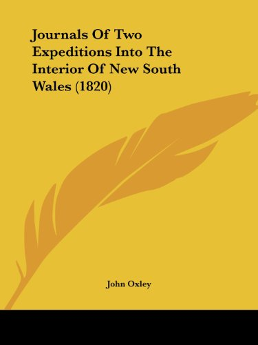 Journals of Two Expeditions into the Interior: John Oxley