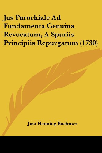 9781104875688: Jus Parochiale Ad Fundamenta Genuina Revocatum, A Spuriis Principiis Repurgatum (1730) (Latin Edition)