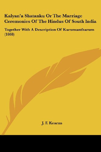 9781104875800: Kalyan'a Shatanku or the Marriage Ceremonies of the Hindus of South India: Together with a Description of Karumantharum (1868)