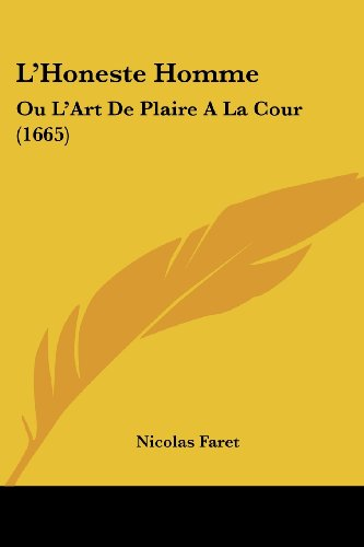 9781104878221: L'Honeste Homme: Ou L'Art De Plaire A La Cour (1665) (French Edition)