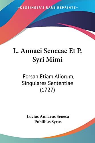 9781104878337: L. Annaei Senecae Et P. Syri Mimi: Forsan Etiam Aliorum, Singulares Sententiae (1727) (Latin Edition)