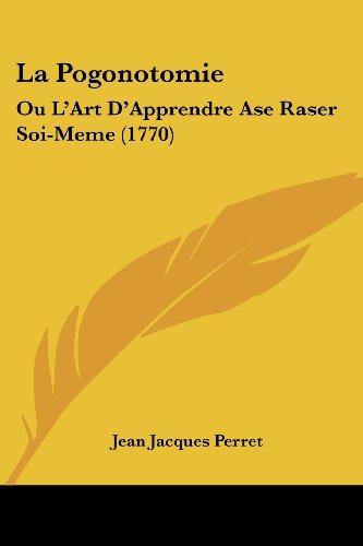 9781104880057: La Pogonotomie: Ou L'Art D'Apprendre Ase Raser Soi-Meme (1770) (French Edition)