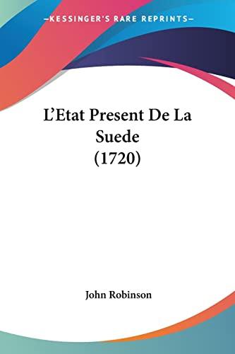 L'Etat Present De La Suede (1720) (French Edition) (1104880644) by Robinson, John