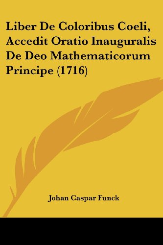 9781104882273: Liber De Coloribus Coeli, Accedit Oratio Inauguralis De Deo Mathematicorum Principe (1716) (Latin Edition)