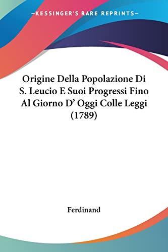 9781104889449: Origine Della Popolazione Di S. Leucio E Suoi Progressi Fino Al Giorno D' Oggi Colle Leggi (1789) (Italian Edition)