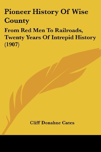 9781104891114: Pioneer History Of Wise County: From Red Men To Railroads, Twenty Years Of Intrepid History (1907)