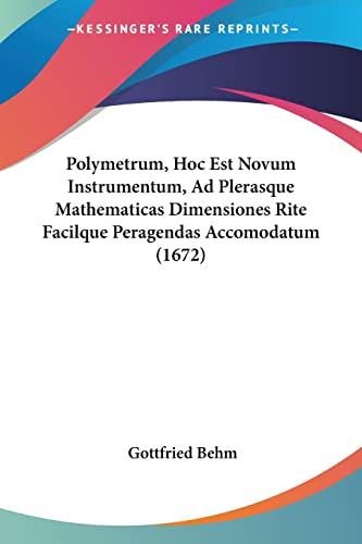 9781104892456: Polymetrum, Hoc Est Novum Instrumentum, Ad Plerasque Mathematicas Dimensiones Rite Facilque Peragendas Accomodatum (1672) (Latin Edition)