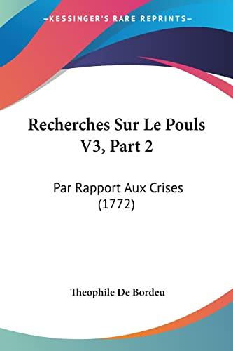 9781104896959: Recherches Sur Le Pouls V3, Part 2: Par Rapport Aux Crises (1772) (French Edition)