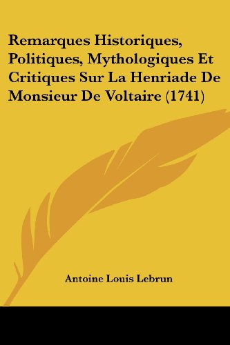 9781104898861: Remarques Historiques, Politiques, Mythologiques Et Critiques Sur La Henriade de Monsieur de Voltaire (1741) (French Edition)