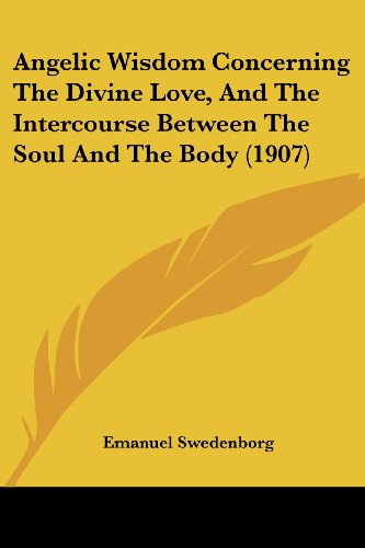 9781104906931: Angelic Wisdom Concerning The Divine Love, And The Intercourse Between The Soul And The Body (1907)
