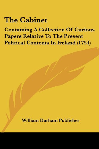 9781104909222: The Cabinet: Containing a Collection of Curious Papers Relative to the Present Political Contents in Ireland (1754)