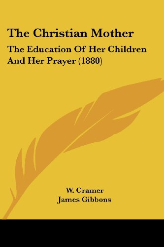 9781104910129: The Christian Mother: The Education Of Her Children And Her Prayer (1880)