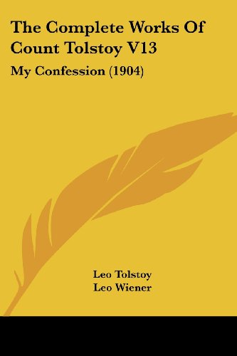 9781104910891: The Complete Works Of Count Tolstoy V13: My Confession (1904)