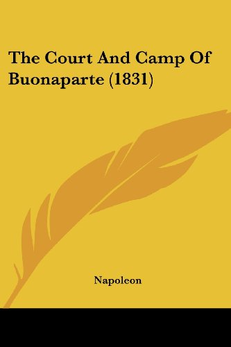 The Court And Camp Of Buonaparte (1831) (9781104911393) by Napoleon