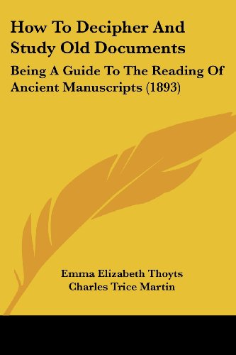 9781104915155: How To Decipher And Study Old Documents: Being A Guide To The Reading Of Ancient Manuscripts (1893)