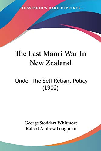 9781104915537: The Last Maori War in New Zealand: Under the Self Reliant Policy (1902)