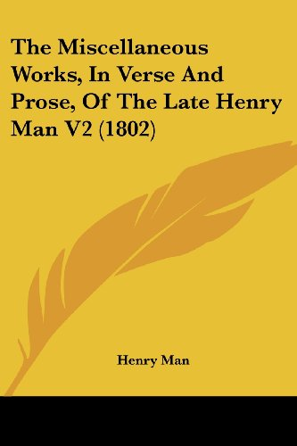 9781104918927: The Miscellaneous Works, In Verse And Prose, Of The Late Henry Man V2 (1802)