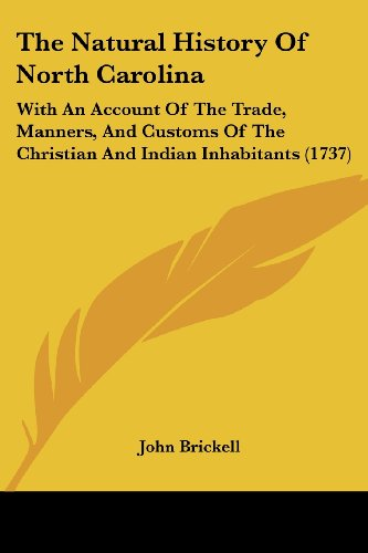 9781104919672: The Natural History Of North Carolina: With An Account Of The Trade, Manners, And Customs Of The Christian And Indian Inhabitants (1737)