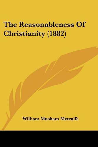 9781104920449: The Reasonableness of Christianity (1882)