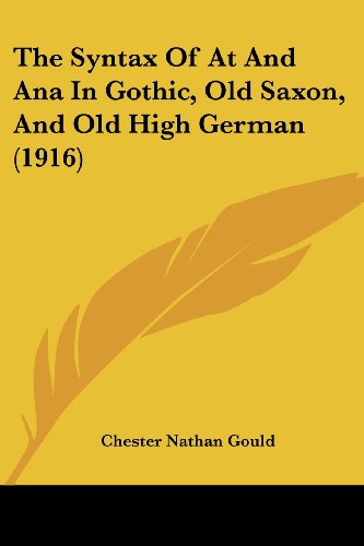 9781104921583: The Syntax Of At And Ana In Gothic, Old Saxon, And Old High German (1916)