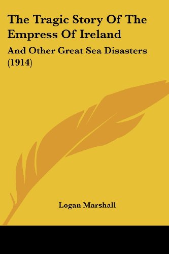 9781104922573: The Tragic Story Of The Empress Of Ireland: And Other Great Sea Disasters (1914)