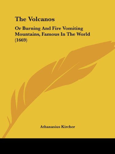 9781104922900: The Volcanos: Or Burning And Fire Vomiting Mountains, Famous In The World (1669)