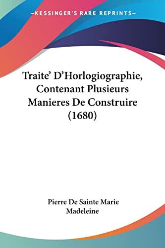 9781104927011: Traite' D'Horlogiographie, Contenant Plusieurs Manieres De Construire (1680) (French Edition)