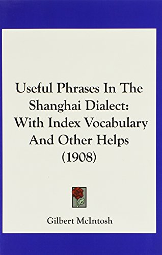 9781104927660: Useful Phrases In The Shanghai Dialect: With Index Vocabulary And Other Helps (1908)