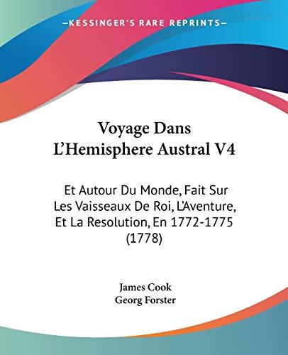 9781104928612: Voyage Dans L'Hemisphere Austral V4: Et Autour Du Monde, Fait Sur Les Vaisseaux De Roi, L'Aventure, Et La Resolution, En 1772-1775 (1778) (French Edition)