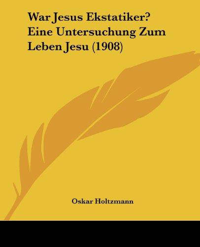 9781104929336: War Jesus Ekstatiker? Eine Untersuchung Zum Leben Jesu (1908) (German Edition)