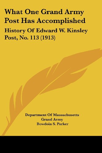 9781104930189: What One Grand Army Post Has Accomplished: History Of Edward W. Kinsley Post, No. 113 (1913)