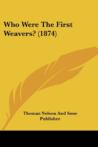 9781104930707: Who Were The First Weavers? (1874)