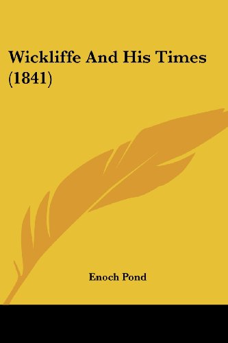 Wickliffe And His Times (1841) (9781104930998) by Enoch Pond