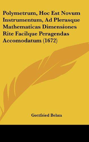 9781104931612: Polymetrum, Hoc Est Novum Instrumentum, Ad Plerasque Mathematicas Dimensiones Rite Facilque Peragendas Accomodatum (1672) (Latin Edition)