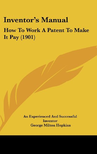 9781104932343: Inventor's Manual: How To Work A Patent To Make It Pay (1901)