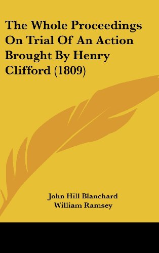 The Whole Proceedings On Trial Of An Action Brought By Henry Clifford (1809) (1104935740) by John Hill Blanchard; William Ramsey