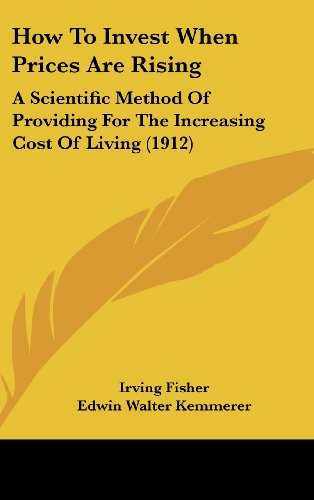 9781104936730: How To Invest When Prices Are Rising: A Scientific Method Of Providing For The Increasing Cost Of Living (1912)