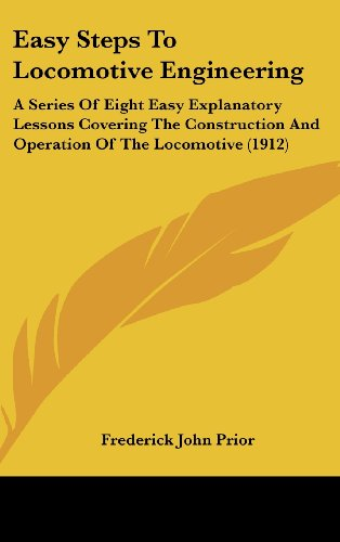 9781104939359: Easy Steps To Locomotive Engineering: A Series Of Eight Easy Explanatory Lessons Covering The Construction And Operation Of The Locomotive (1912)