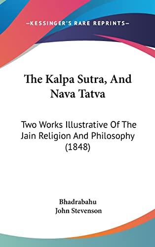 9781104939687: The Kalpa Sutra, And Nava Tatva: Two Works Illustrative Of The Jain Religion And Philosophy (1848)