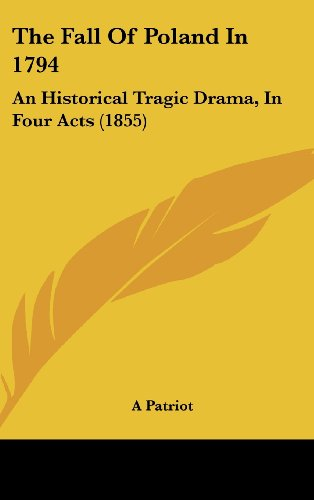 9781104940324: The Fall Of Poland In 1794: An Historical Tragic Drama, In Four Acts (1855)