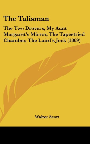 9781104940379: The Talisman: The Two Drovers, My Aunt Margaret's Mirror, the Tapestried Chamber, the Laird's Jock (1869)