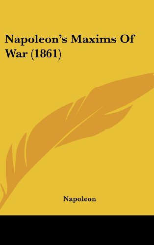 Napoleon's Maxims Of War (1861) (9781104941239) by Napoleon