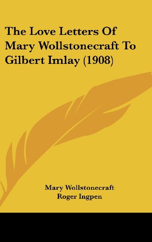 9781104945312: The Love Letters Of Mary Wollstonecraft To Gilbert Imlay (1908)
