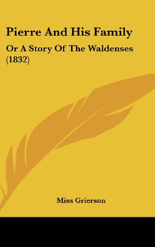 9781104945527: Pierre And His Family: Or A Story Of The Waldenses (1832)