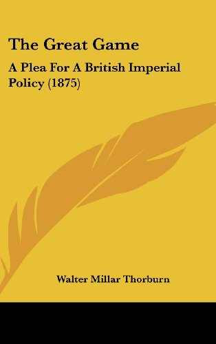 9781104945985: The Great Game: A Plea For A British Imperial Policy (1875)