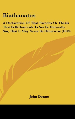 9781104947958: Biathanatos: A Declaration Of That Paradox Or Thesis That Self-Homicide Is Not So Naturally Sin, That It May Never Be Otherwise (1648)