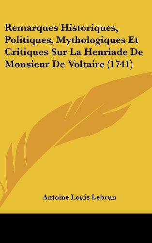 9781104949693: Remarques Historiques, Politiques, Mythologiques Et Critiques Sur La Henriade de Monsieur de Voltaire (1741) (French Edition)